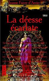 Faivre d'Arcier, Jeanne. Trilogie en rouge, tome 2. La déesse écarlate