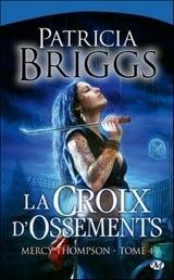 Briggs, Patricia. Mercy Thompson, tome 4. La croix d'ossement