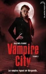 Caine, Rachel. Vampire City, tome 2. La nuit des zombies