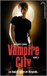 Caine, Rachel. Vampire City, tome 3. Le crépuscule des vampires