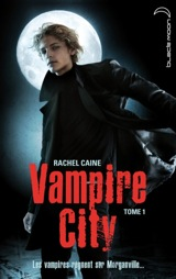 Caine, Rachel. Vampire City, tome 1. Bienvenue en enfer