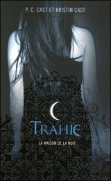 Cast, P.C – Cast, Kristin. La Maison de la Nuit. Tome 2 : Trahie
