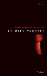 Chaumette, Jean-Christophe. Le Dieu vampire