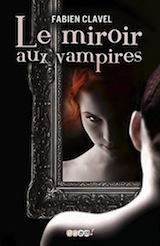 Clavel, Fabien. Le miroir aux vampires. Tome 1