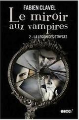 Clavel, Fabien. Le miroir aux vampires. Tome 2. La légion des stryges