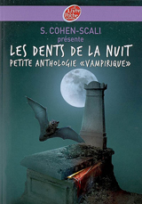 Collectif, présenté par Sarah Cohen-Scali. Les dents de la nuit : petite anthologie «vampirique»