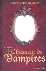 Constantine, Gregory. Manuel du chasseur de vampires