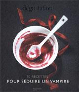 Collectif. Dégustation : 30 recettes pour séduire un vampire