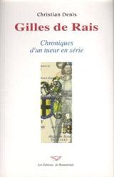Denis, Christian. Gilles de Rais, Chroniques d'un tueur en série