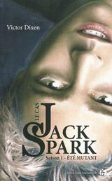 Dixen, Victor. Le cas Jack Spark, tome 1 : Eté mutant