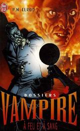 Elrod, P.N. Dossiers vampire, tome 5. A feu et à sang