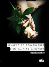 Fantaskey, Beth. Comment se débarrasser d'un vampire amoureux ?
