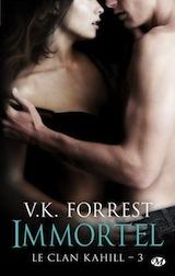 Forrest, V. K. Le clan Kahill, tome 3. Immortel