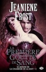 Frost, Jeaniene. Le monde de la chasseuse de la nuit, tome 1. La première goutte de sang