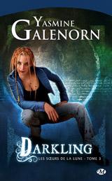 Galenorn, Yasmine. Les sœurs de la lune. Tome 3. Darkling