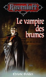 Golden, Christie. Ravenloft, tome 1. Le vampire des brumes