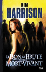 Harrison, Kim. Les aventures de Rachel Morgan. Tome 2 : Le bon, la brute et le mort-vivant