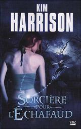Harrison, Kim. Les aventures de Rachel Morgan. Tome 1 : Sorcière pour l'échafaud
