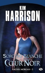 Harrison, Kim. Les aventures de Rachel Morgan. Tome 3 : Sorcière blanche, cœur noir