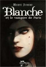 Jubert, Hervé. Blanche et le vampire de Paris