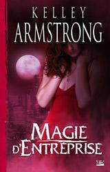 Armstrong, Kelley. Magie d'entreprise