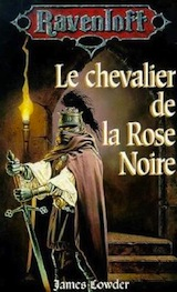 Lowder, James. Ravenloft Tome 2. Le chevalier de la rose noire