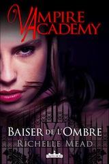 Mead, Richelle. Vampire Academy, tome 3 : Baiser de l'ombre