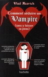 Mezrich, Vlad. Comment séduire un vampire (sans y laisser sa peau)