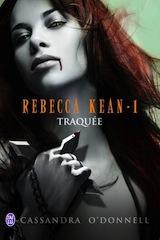 O'Donnell, Cassandra. Rebecca Kean, tome 1. Traquée