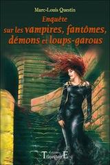 Collectif, dirigé par Marc-Louis Questin. Enquête sur les vampires, fantômes, démons et loups-garous
