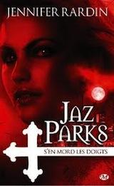 Rardin, Jennifer. Une aventure de Jaz Parks. Tome 1 : Jaz Parks s'en mord les doigts