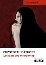 Sirgent, Jacques. Elisabeth Bathory, le sang des innocentes