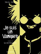 Trillo, Carlos – Risso, Eduardo. Je suis un vampire. Tome 3 : la destruction