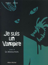 Trillo, Carlos – Risso, Eduardo. Je suis un vampire. Tome 4 : la résolution