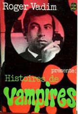 Collectif, présenté par Roger Vadim. Histoires de vampires.