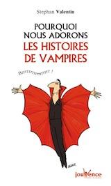 Valentin, Stephan. Pourquoi nous adorons les histoires de vampires