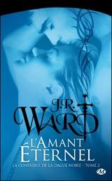 Ward, J.R. La confrérie de la dague noire, tome 2. L'amant éternel