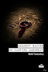 Fantaskey, Beth. Comment sauver un vampire amoureux