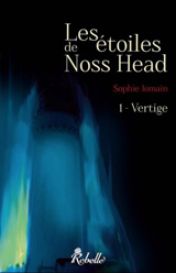 Jomain, Sophie. Les étoiles de Noss Head, tome 1. Vertiges
