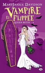Davidson, Mary Janice. Queen Betsy, tome 6 : Vampire et flippée
