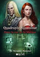 Duquenne, Cécile. Les nécrophiles anonymes, tome 1. Quadruple assassinat dans la rue de la morgue