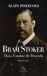 Pozzuoli, Alain. Bram Stoker, dans l'ombre de Dracula