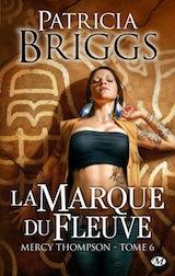 Briggs, Patricia. Mercy Thompson, tome 6. La marque du fleuve
