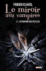 Clavel, Fabien. Le miroir aux vampires. Tome 3. Le pouvoir des Psylles