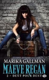 Gallman, Marika. Maeve Regan, tome 2. Dent pour dent