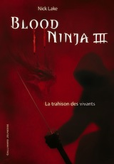 Lake, Nick. Blood Ninja, tome 3. La trahison des vivants