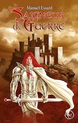 Essard, Manuel. Les Balmes Rouges, tome 1. Saigneur de Guerre