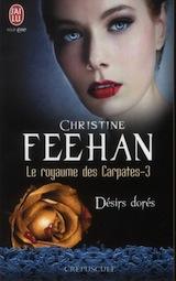 Feehan, Christine. Le royaume des Carpates, tome 3. Désirs dorés