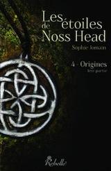 Jomain, Sophie. Les Etoiles de Noss Head, tome 4. Origines, 1e partie