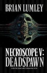 Lumley, Brian. Nécroscope, tome 5 : Deadspawn